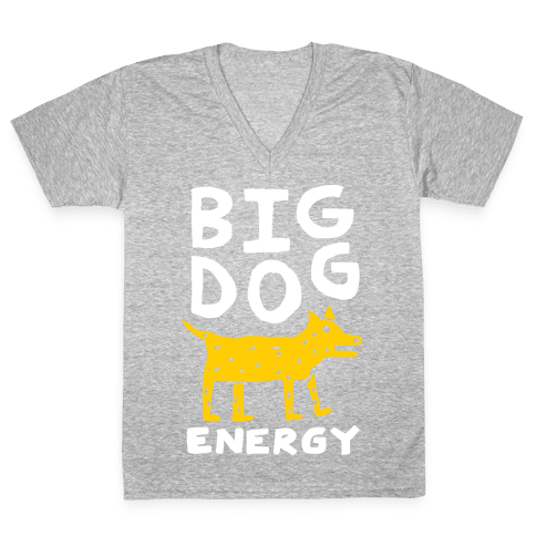 Big Dog Energy V-Neck Tee Shirt