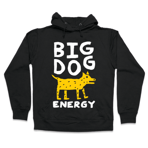 Big Dog Energy Hooded Sweatshirt