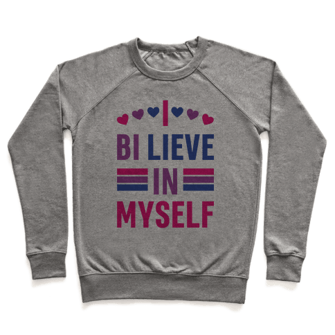 I Bi-lieve In Myself Pullover