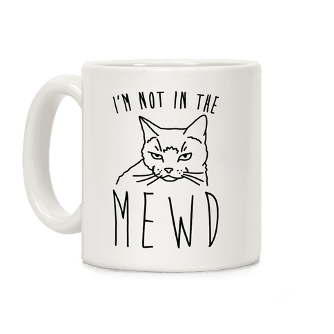 I'm Not In The Mewd  Coffee Mug