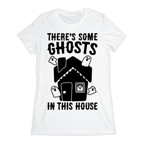 There's Some Ghosts In This House Parody  Womens T-Shirt
