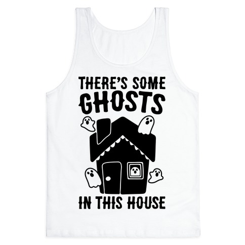 There's Some Ghosts In This House Parody Tank Top