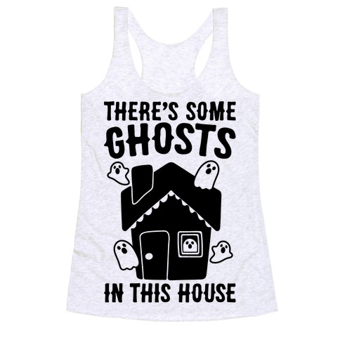 There's Some Ghosts In This House Parody  Racerback Tank Top