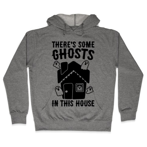 There's Some Ghosts In This House Parody  Hooded Sweatshirt