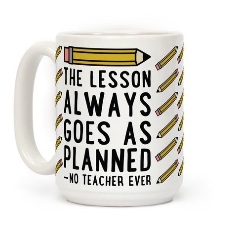 The Lesson Always Goes As Planned - No Teacher Ever Coffee Mug