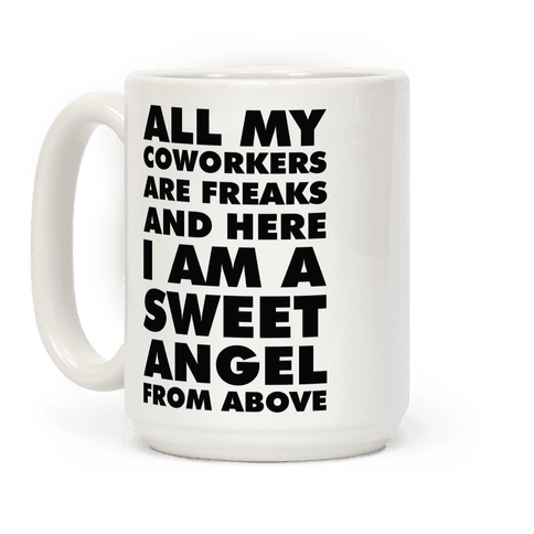 All My Coworkers Are Freaks And Here I Am a Sweet Angel From Above Coffee Mug