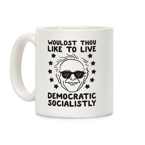 Wouldst Thou Like To Live Democratic Socialistly? Bernie Coffee Mug