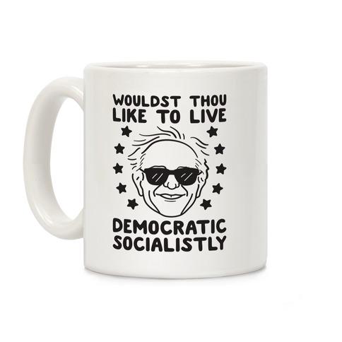 Wouldst Thou Like To Live Democratic Socialistly? Bernie Coffee Mug