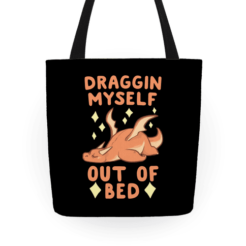 Draggin Myself Out of Bed Dragon  Tote