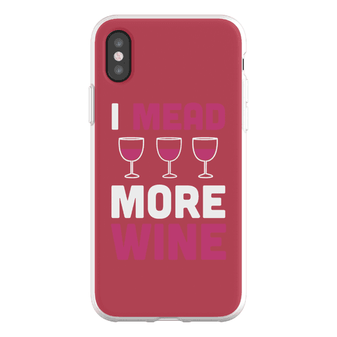 I Mead More Wine Phone Flexi-Case