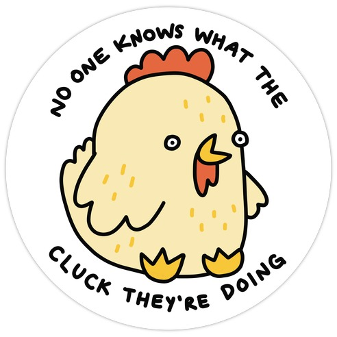 No One Knows What The Cluck They're Doing Chicken Die Cut Sticker