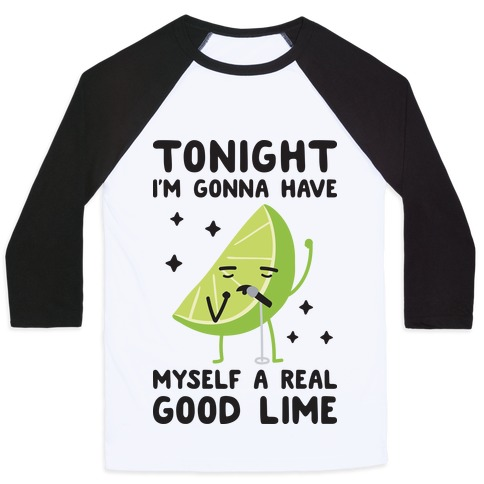 Tonight I'm Gonna Have Myself a Real Good Lime Baseball Tee