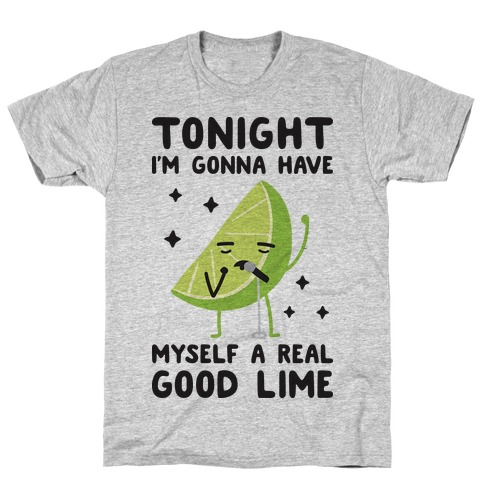 Tonight I'm Gonna Have Myself a Real Good Lime T-Shirt