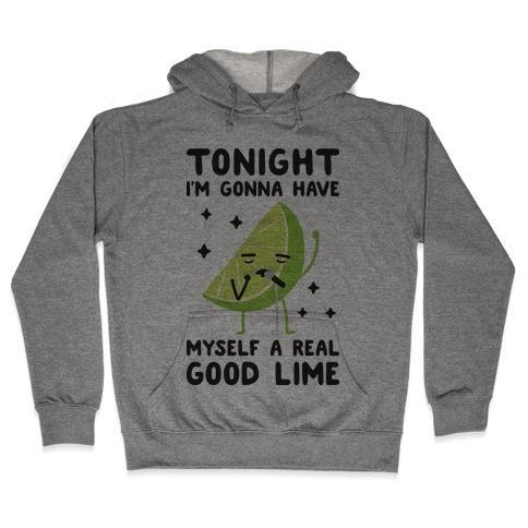 Tonight I'm Gonna Have Myself a Real Good Lime Hooded Sweatshirt