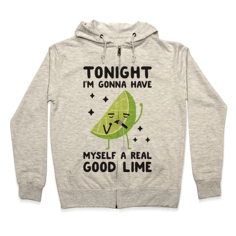 Tonight I'm Gonna Have Myself a Real Good Lime Zip Hoodie