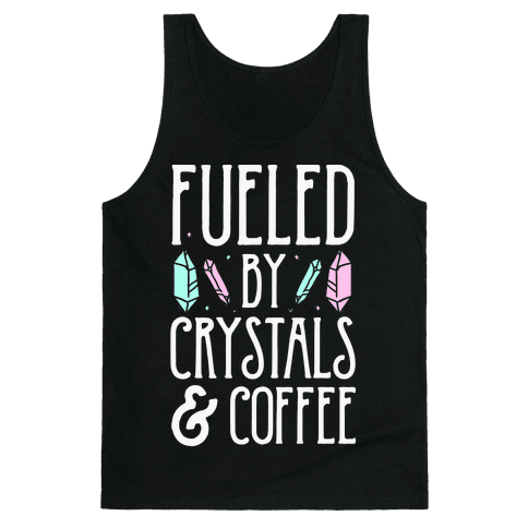 Fueled By Crystals & Coffee Tank Top