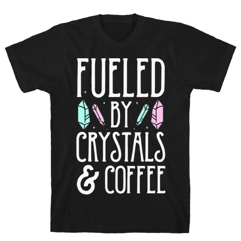 Fueled By Crystals & Coffee Mens T-Shirt
