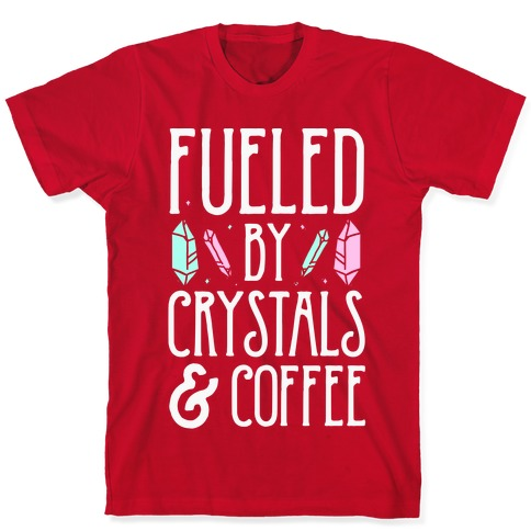 Fueled By Crystals /& Coffee Tee