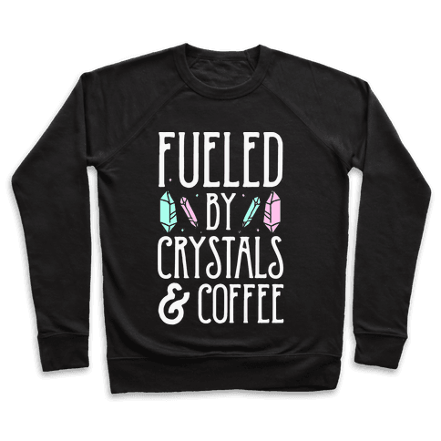 Fueled By Crystals & Coffee Pullover