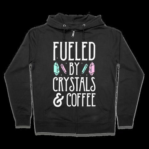 Fueled By Crystals & Coffee Zip Hoodie