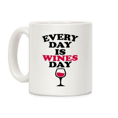 Every Day Is Wines Day Coffee Mug