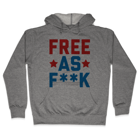 Free As F**k Hooded Sweatshirt