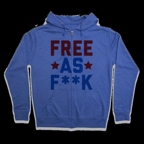 Free As F**k Zip Hoodie