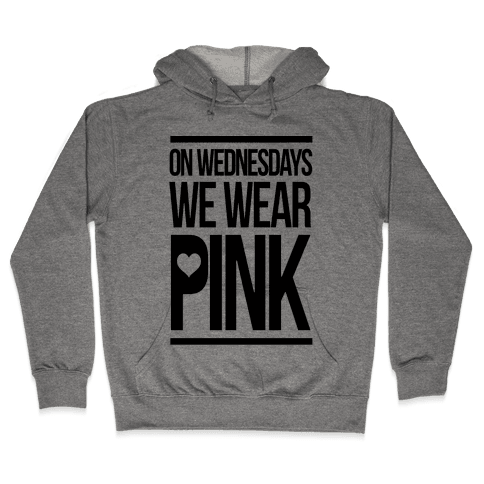 On Wednesdays We Wear Pink Hooded Sweatshirt