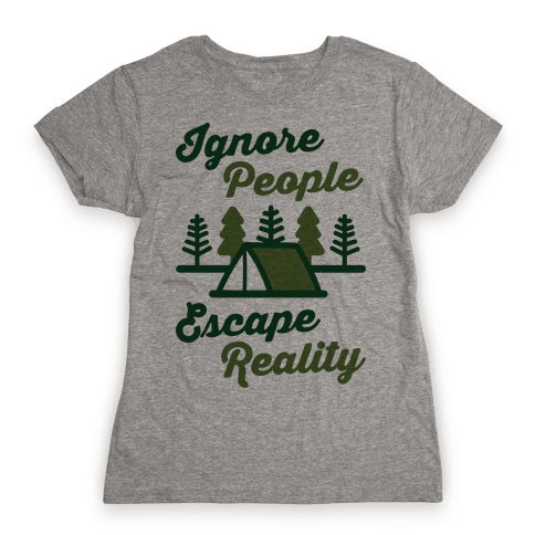 Ignore People Escape Reality Womens T-Shirt