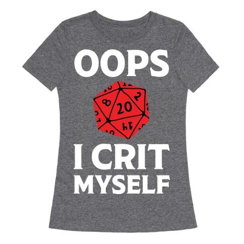 Oops I Crit Myself Womens T-Shirt