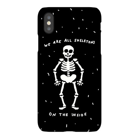 We Are All Skeletons On The Inside Phone Case