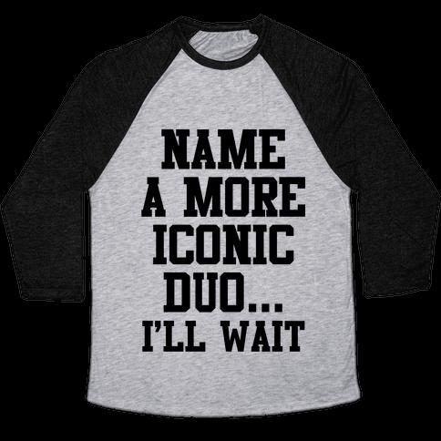 Name A More Iconic Duo...I'll Wait Baseball Tee
