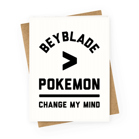 Beyblade is Better Than Pokemon Change My Mind Greeting Card