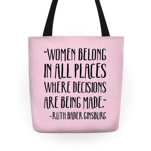 Women Belong In Places Where Decisions Are Being Made RBG Quote Tote