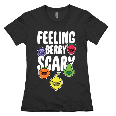 Feeling Berry Scary Womens T-Shirt