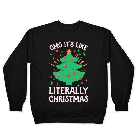 Omg It's Like Literally Christmas Pullover