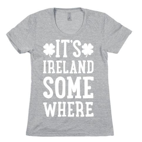It's Ireland Somewhere Womens T-Shirt
