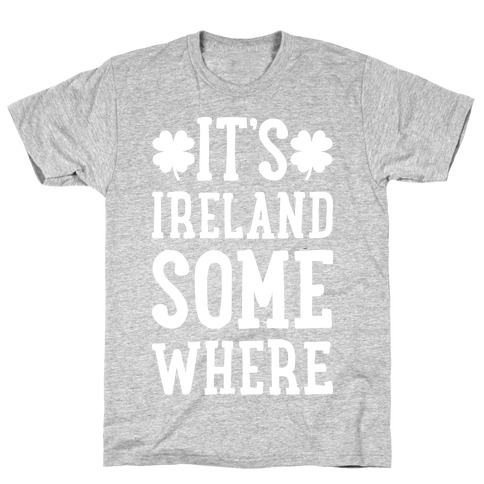 It's Ireland Somewhere T-Shirt