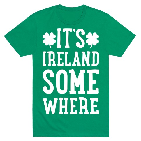 It's Ireland Somewhere Mens T-Shirt