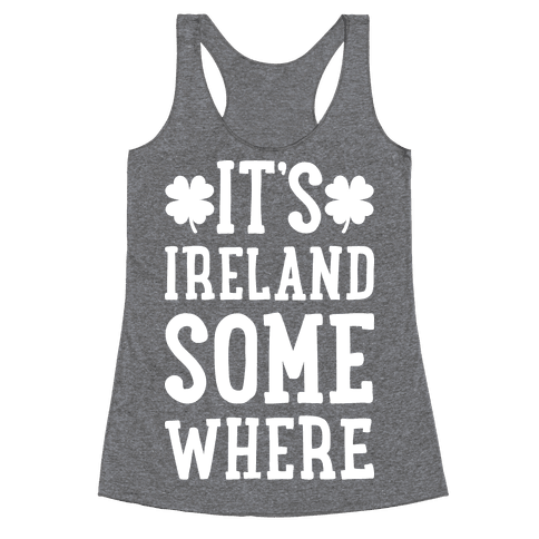 It's Ireland Somewhere Racerback Tank Top