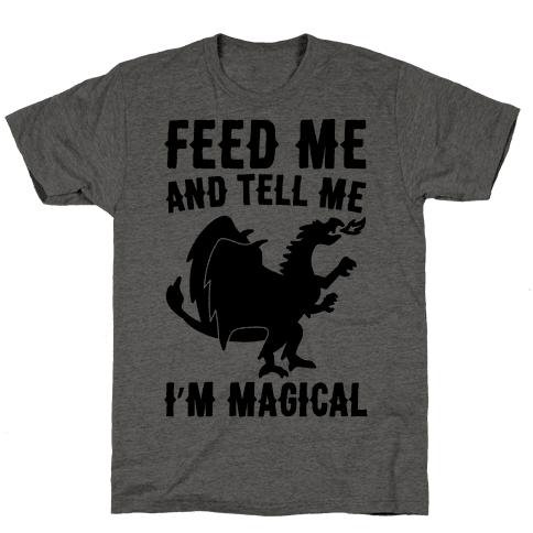 Feed Me and Tell Me I'm Magical  Mens T-Shirt