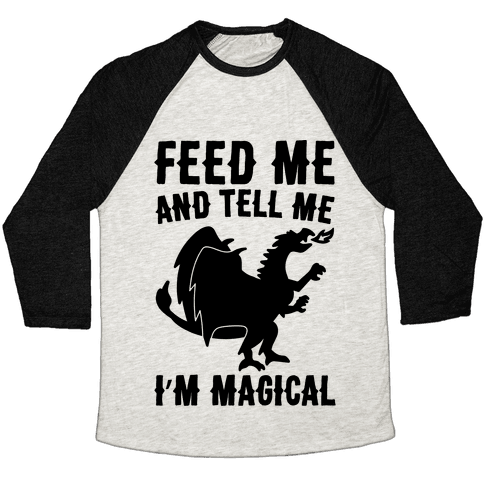 Feed Me and Tell Me I'm Magical  Baseball Tee