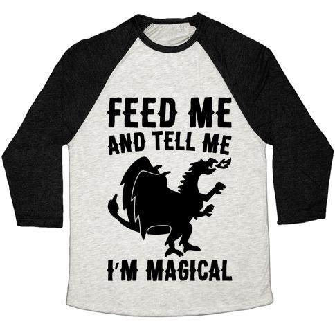 Feed Me and Tell Me I'm Magical  Baseball Tee