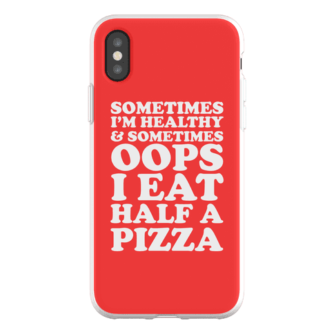 Sometimes I'm Healthy & Sometimes Oops I Eat Half A Pizza Phone Flexi-Case