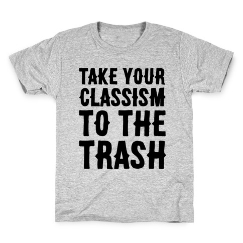 Take Your Classism To The Trash Kids T-Shirt