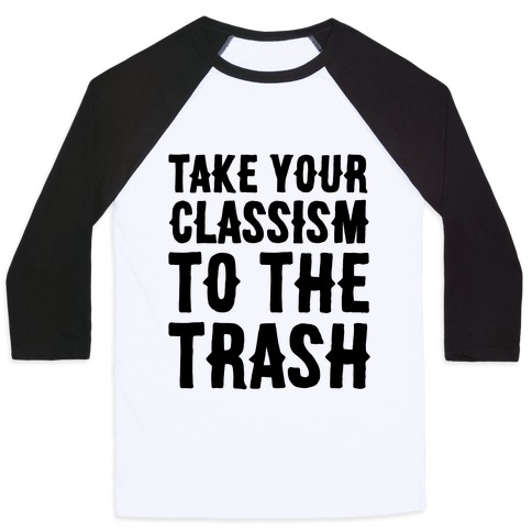 Take Your Classism To The Trash Baseball Tee