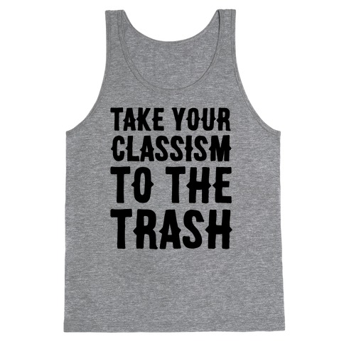 Take Your Classism To The Trash Tank Top