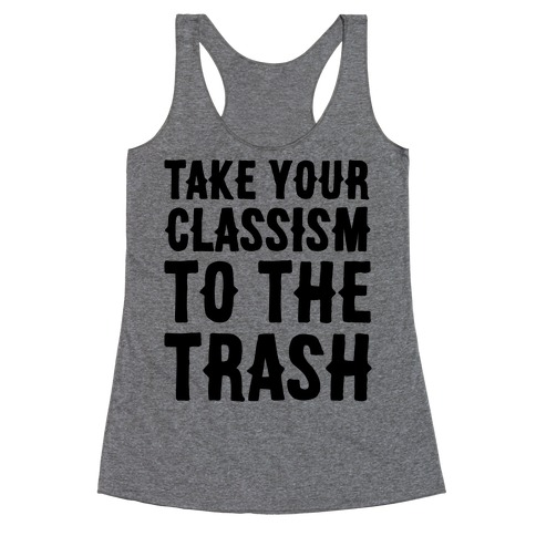 Take Your Classism To The Trash Racerback Tank Top