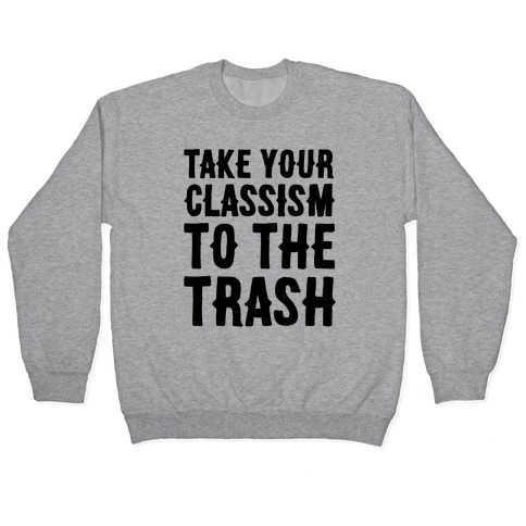 Take Your Classism To The Trash Pullover