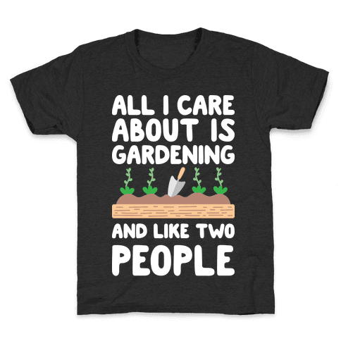 All I Care About Is Gardening And Like Two People Kids T-Shirt